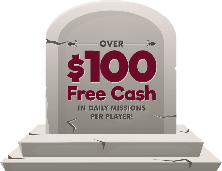 Over $100 Free Cash in Daily Missions per player!