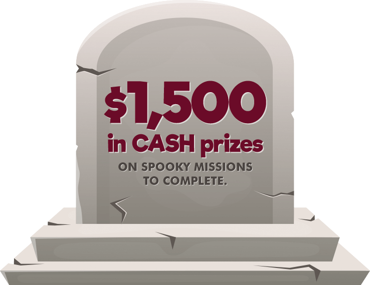 $1,500 in CASH prizes on spooky missions to complete.