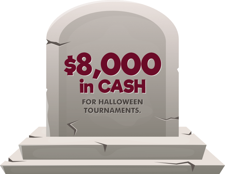 $8,000 in CASH for Halloween Tournaments.